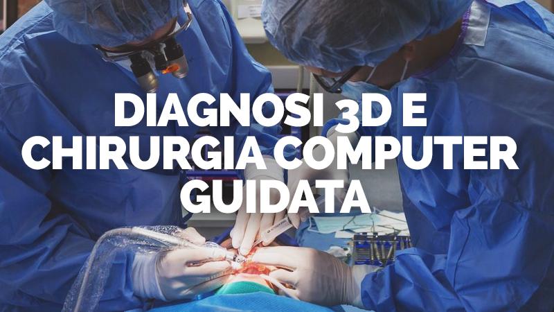 DIagnosi 3D e chirurgia computer guidata